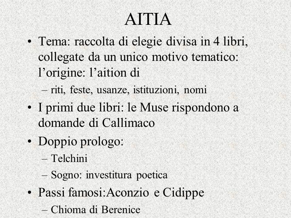 AITIA Tema: raccolta di elegie divisa in 4 libri, collegate da un unico motivo tematico: l'origine: l'aition di.