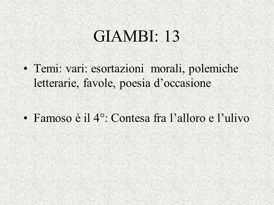 GIAMBI: 13 Temi: vari: esortazioni morali, polemiche letterarie, favole, poesia d'occasione.