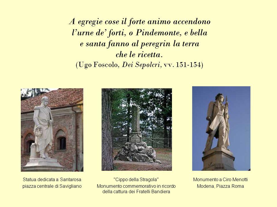 A egregie cose il forte animo accendono l'urne de' forti, o Pindemonte, e bella e santa fanno al peregrin la terra che le ricetta. (Ugo Foscolo, Dei Sepolcri, vv. 151-154)