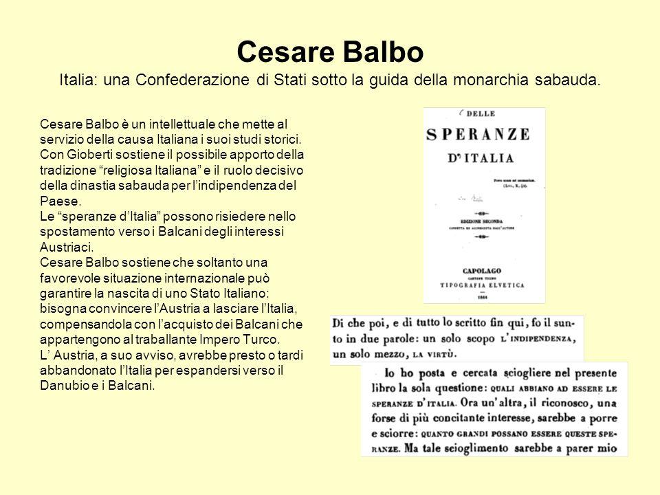 Cesare Balbo Italia: una Confederazione di Stati sotto la guida della monarchia sabauda.