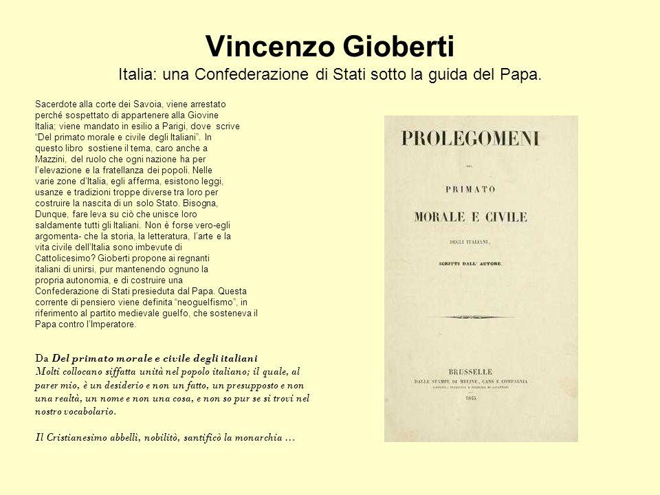 Vincenzo Gioberti Italia: una Confederazione di Stati sotto la guida del Papa.