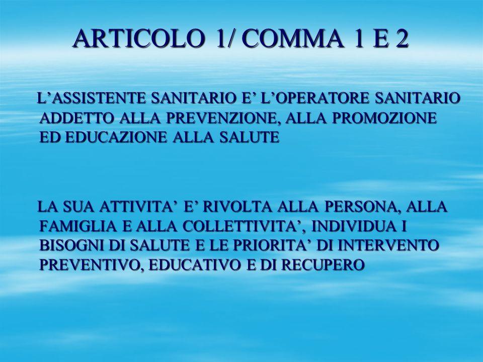 ARTICOLO 1/ COMMA 1 E 2 L'ASSISTENTE SANITARIO E' L'OPERATORE SANITARIO ADDETTO ALLA PREVENZIONE, ALLA PROMOZIONE ED EDUCAZIONE ALLA SALUTE.