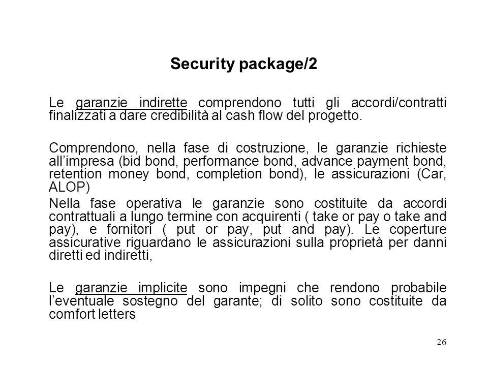 Security package/2 Le garanzie indirette comprendono tutti gli accordi/contratti finalizzati a dare credibilità al cash flow del progetto.