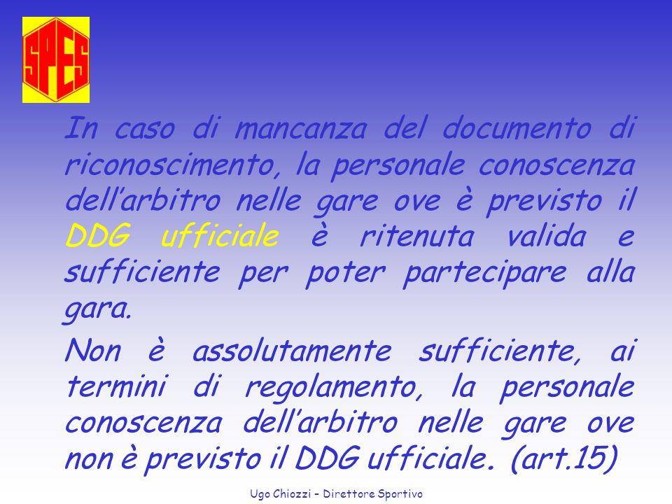 In caso di mancanza del documento di riconoscimento, la personale conoscenza dell'arbitro nelle gare ove è previsto il DDG ufficiale è ritenuta valida e sufficiente per poter partecipare alla gara.