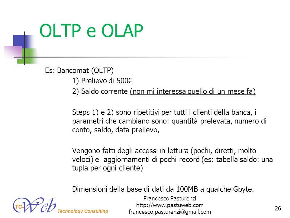 OLTP e OLAP Es: Bancomat (OLTP) 1) Prelievo di 500€