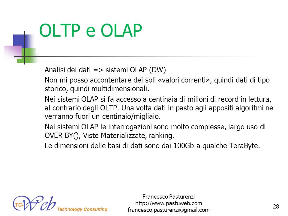 OLTP e OLAP Analisi dei dati => sistemi OLAP (DW)