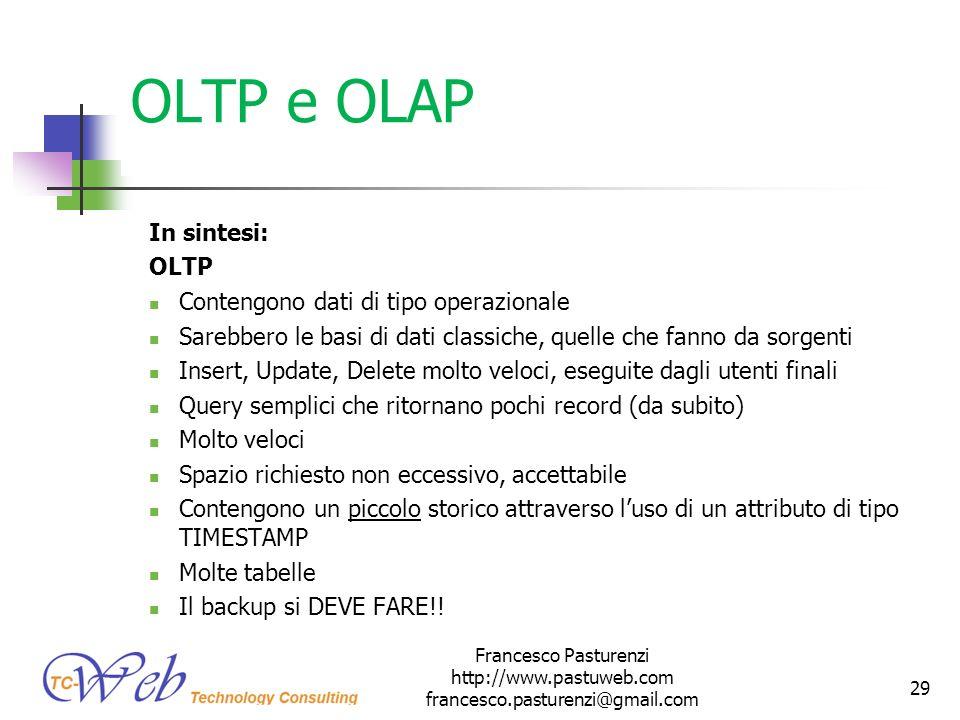 OLTP e OLAP In sintesi: OLTP Contengono dati di tipo operazionale