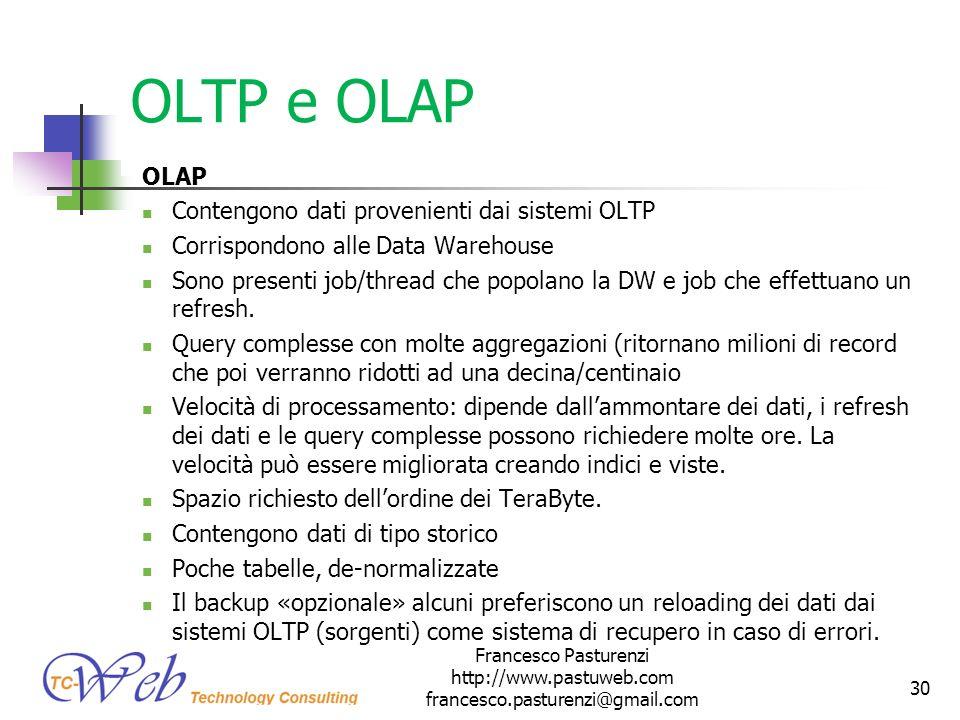 OLTP e OLAP OLAP Contengono dati provenienti dai sistemi OLTP