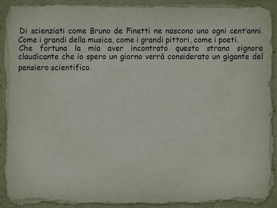 Di scienziati come Bruno de Finetti ne nascono uno ogni cent'anni
