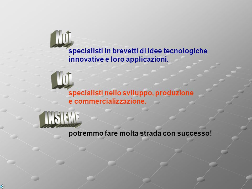 Noi, specialisti in brevetti di idee tecnologiche innovative e loro applicazioni. Voi,