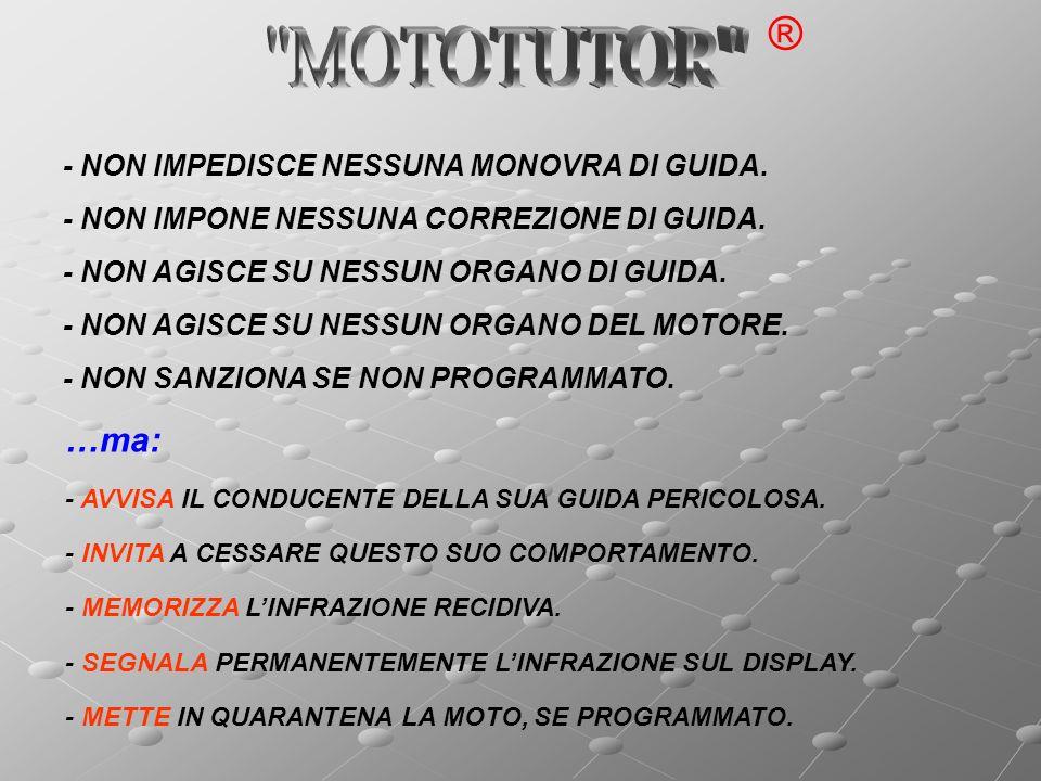 MOTOTUTOR ® …ma: - NON IMPEDISCE NESSUNA MONOVRA DI GUIDA.