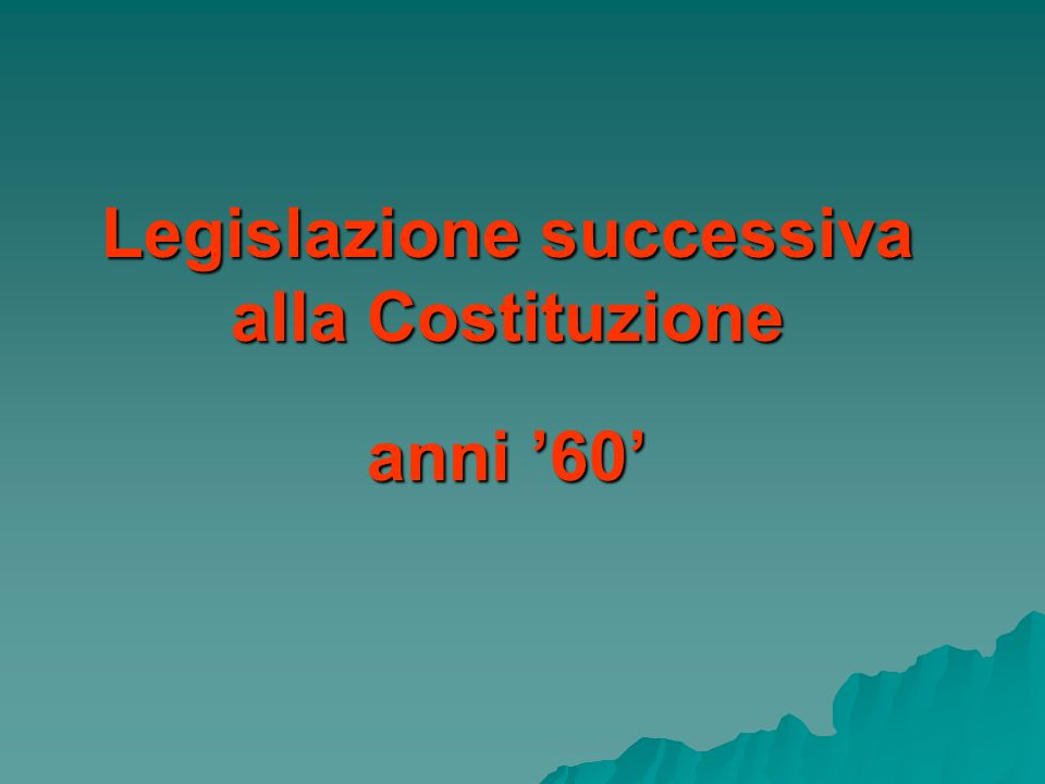 Legislazione successiva alla Costituzione anni '60'