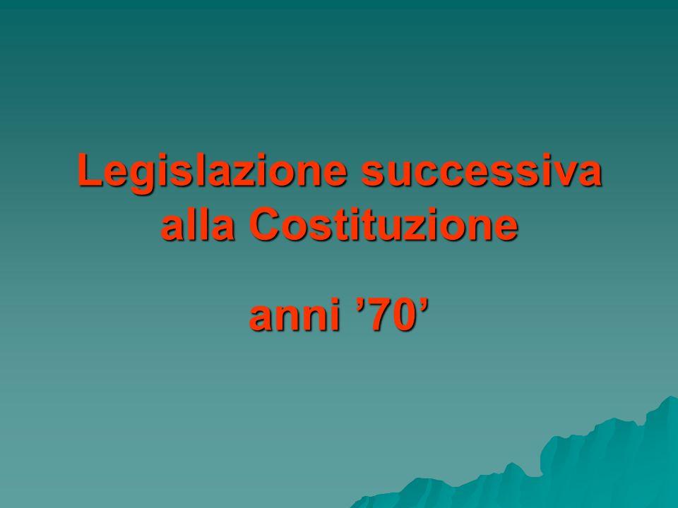 Legislazione successiva alla Costituzione anni '70'