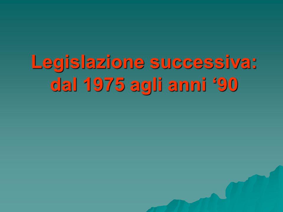 Legislazione successiva: dal 1975 agli anni '90
