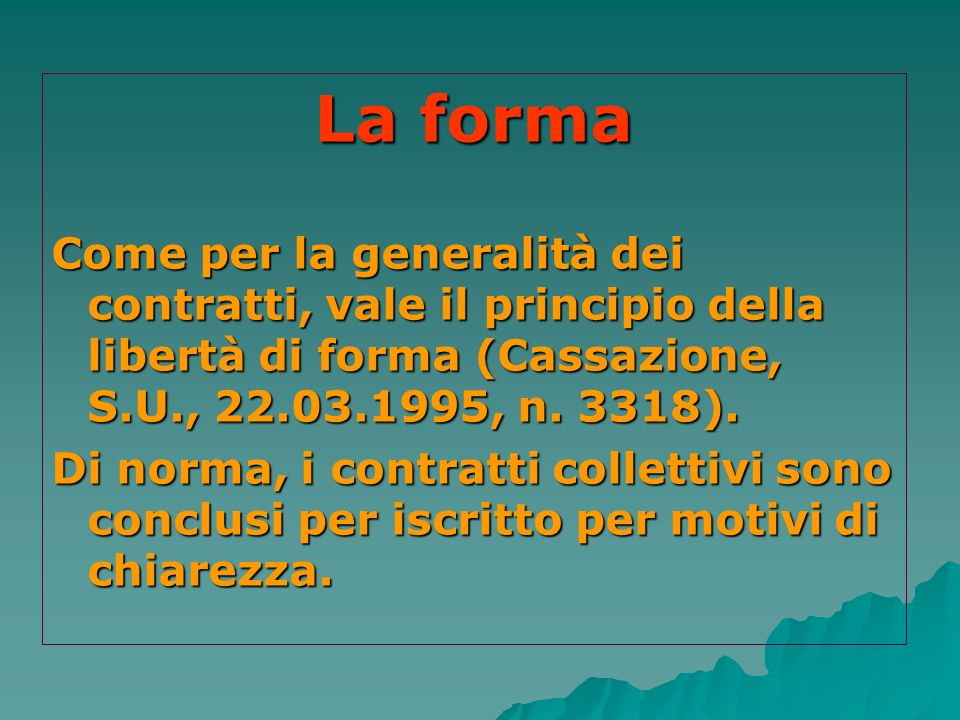 La forma Come per la generalità dei contratti, vale il principio della libertà di forma (Cassazione, S.U., 22.03.1995, n. 3318).