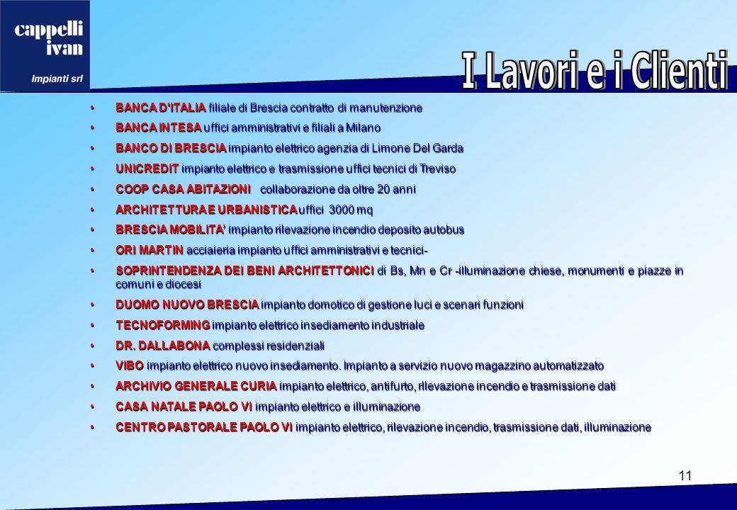 I Lavori e i Clienti BANCA D ITALIA filiale di Brescia contratto di manutenzione. BANCA INTESA uffici amministrativi e filiali a Milano.