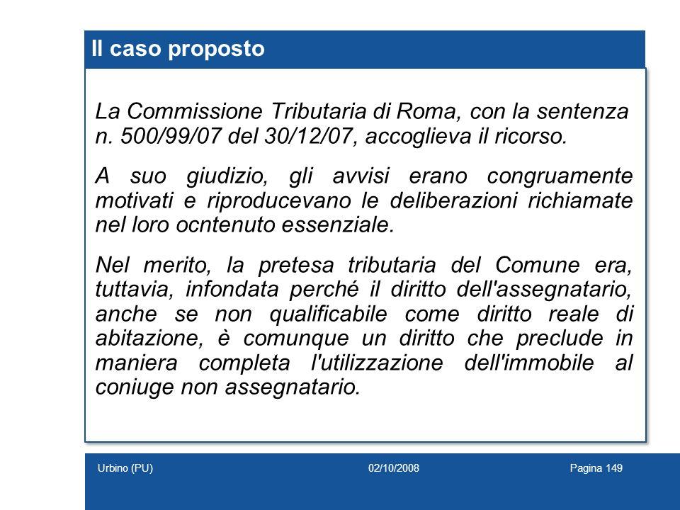 Il caso proposto La Commissione Tributaria di Roma, con la sentenza n. 500/99/07 del 30/12/07, accoglieva il ricorso.