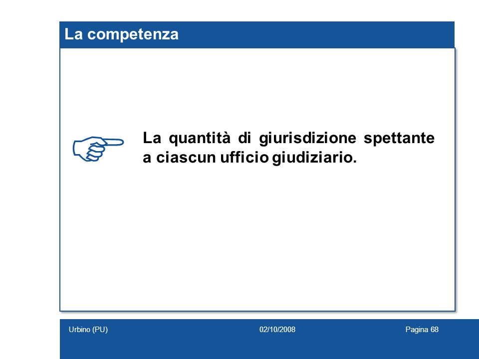 La competenza  La quantità di giurisdizione spettante a ciascun ufficio giudiziario. Urbino (PU)