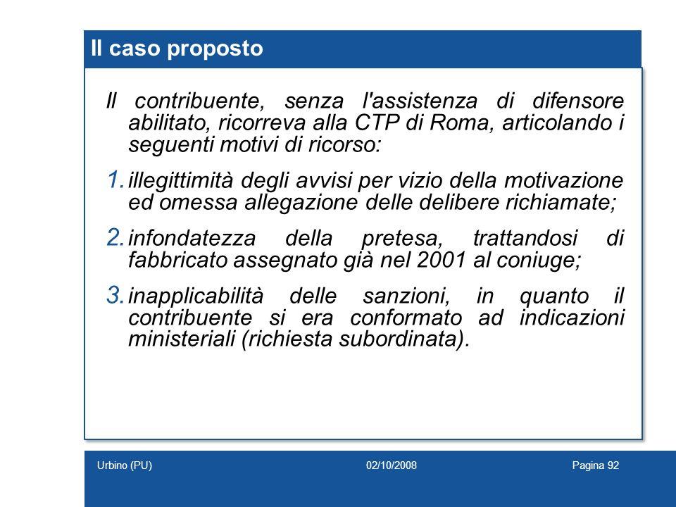 Il caso proposto Il contribuente, senza l assistenza di difensore abilitato, ricorreva alla CTP di Roma, articolando i seguenti motivi di ricorso: