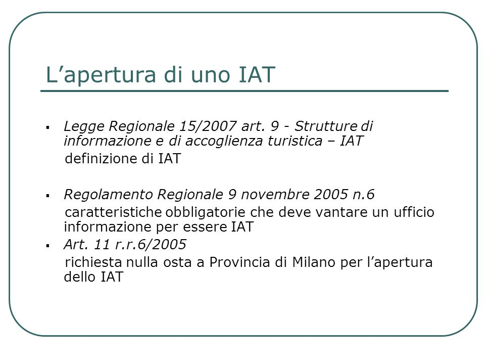 L'apertura di uno IAT Legge Regionale 15/2007 art. 9 - Strutture di informazione e di accoglienza turistica – IAT.