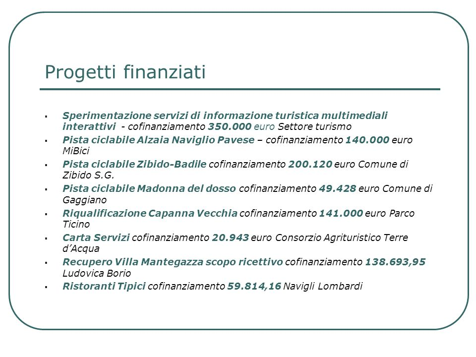 Progetti finanziati Sperimentazione servizi di informazione turistica multimediali interattivi - cofinanziamento 350.000 euro Settore turismo.