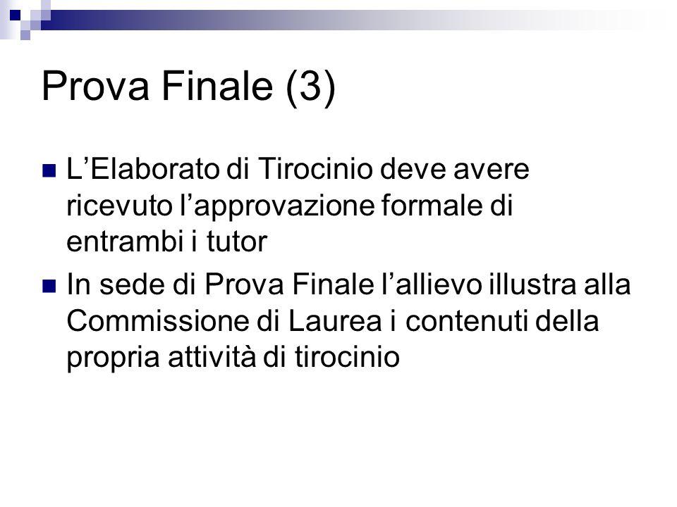Prova Finale (3) L'Elaborato di Tirocinio deve avere ricevuto l'approvazione formale di entrambi i tutor.
