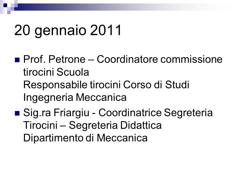 20 gennaio 2011 Prof. Petrone – Coordinatore commissione tirocini Scuola Responsabile tirocini Corso di Studi Ingegneria Meccanica.