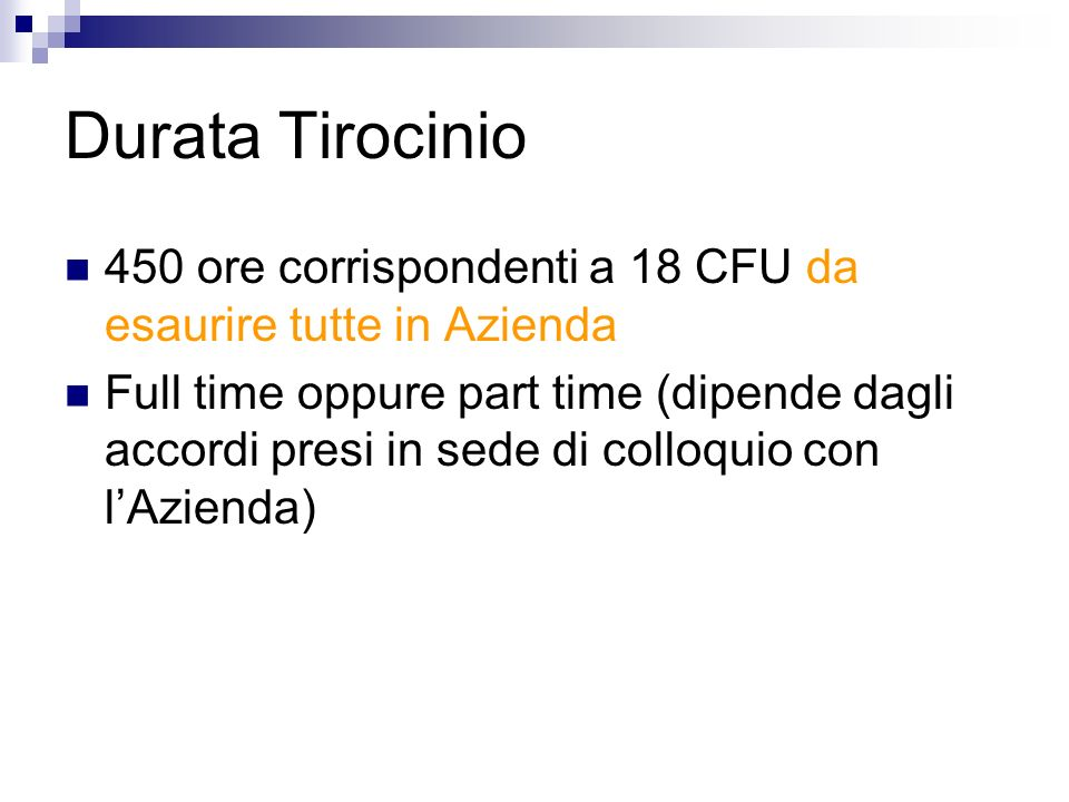 Durata Tirocinio 450 ore corrispondenti a 18 CFU da esaurire tutte in Azienda.