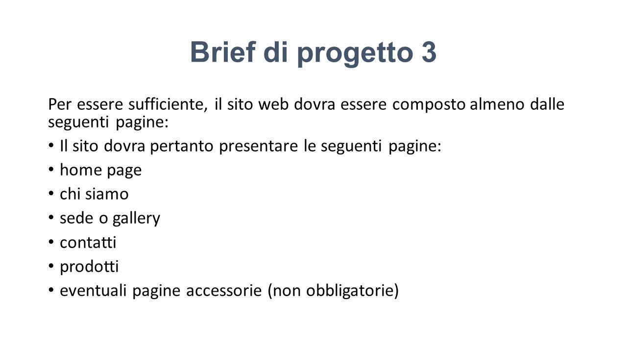 Brief di progetto 3Per essere sufficiente, il sito web dovra essere composto almeno dalle seguenti pagine: