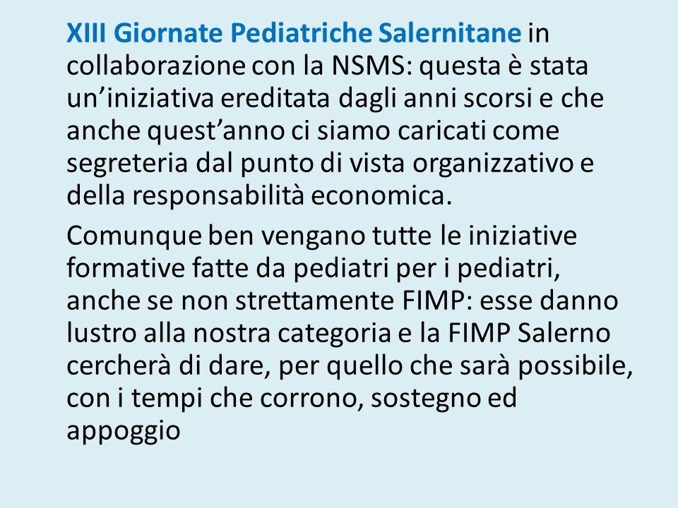 XIII Giornate Pediatriche Salernitane in collaborazione con la NSMS: questa è stata un'iniziativa ereditata dagli anni scorsi e che anche quest'anno ci siamo caricati come segreteria dal punto di vista organizzativo e della responsabilità economica.