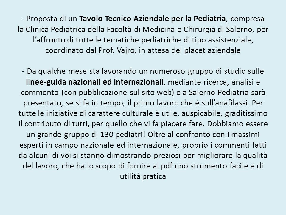 - Proposta di un Tavolo Tecnico Aziendale per la Pediatria, compresa la Clinica Pediatrica della Facoltà di Medicina e Chirurgia di Salerno, per l'affronto di tutte le tematiche pediatriche di tipo assistenziale, coordinato dal Prof.