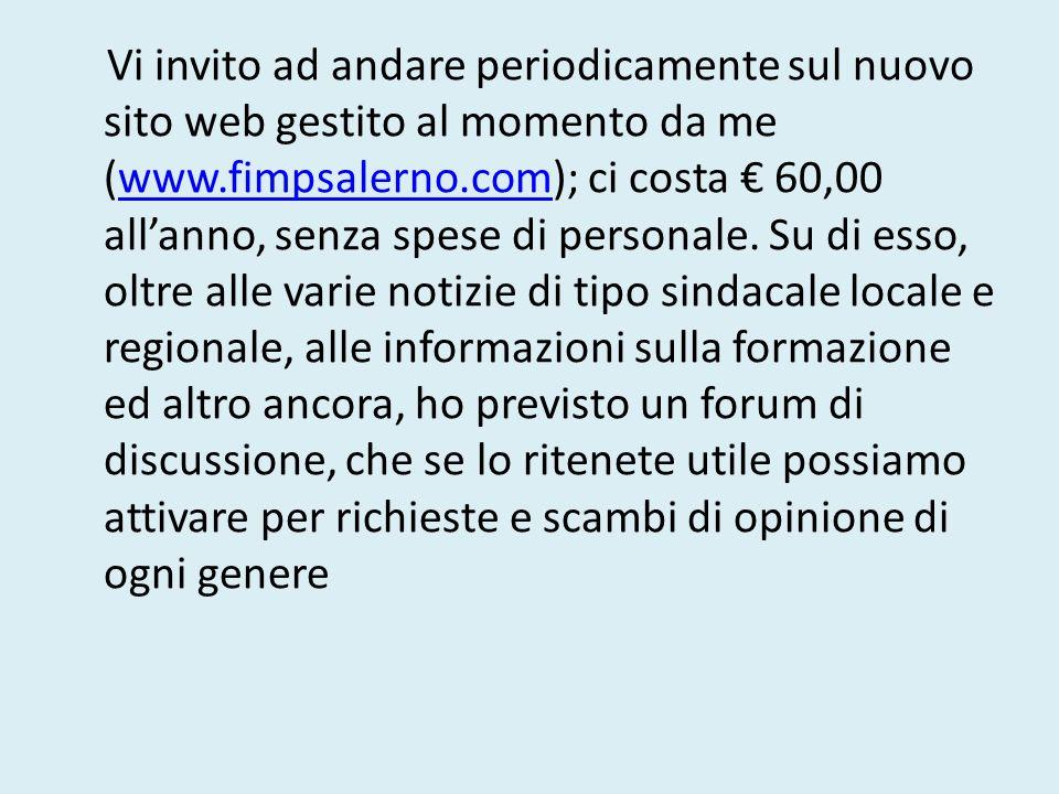 Vi invito ad andare periodicamente sul nuovo sito web gestito al momento da me (www.fimpsalerno.com); ci costa € 60,00 all'anno, senza spese di personale.