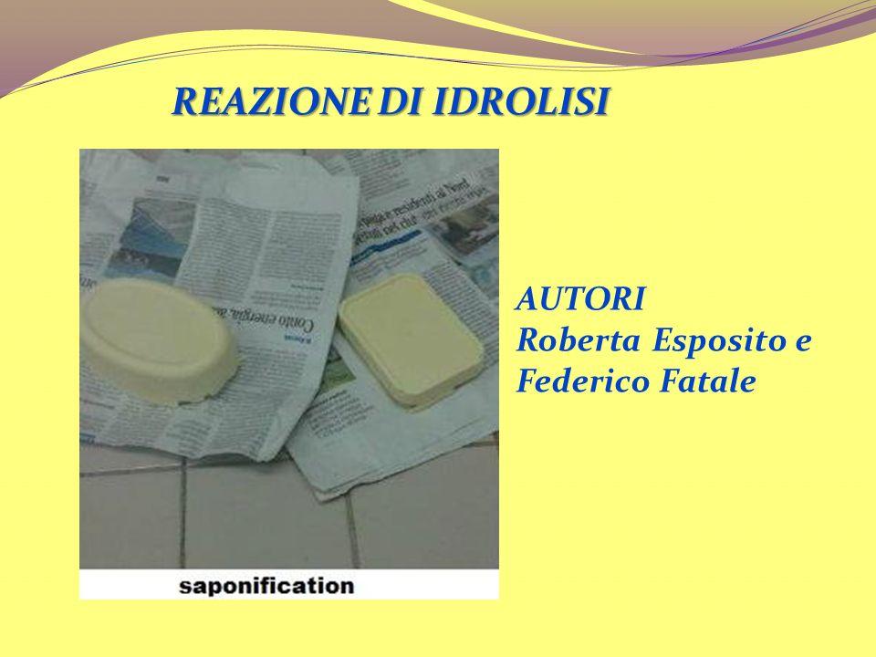 REAZIONE DI IDROLISI AUTORI Roberta Esposito e Federico Fatale