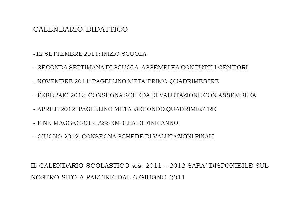 CALENDARIO DIDATTICO12 SETTEMBRE 2011: INIZIO SCUOLA. SECONDA SETTIMANA DI SCUOLA: ASSEMBLEA CON TUTTI I GENITORI.