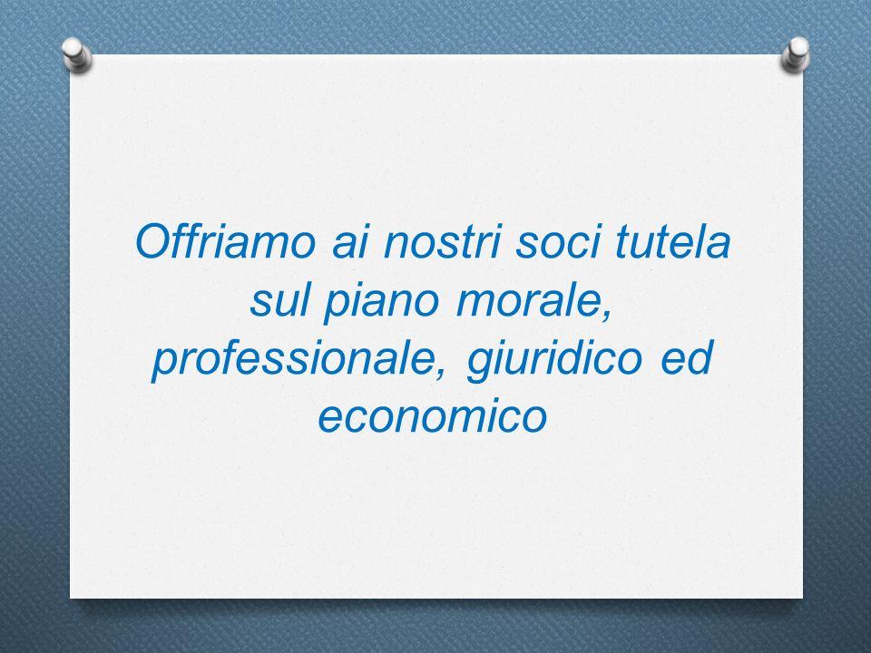 Offriamo ai nostri soci tutela sul piano morale, professionale, giuridico ed economico
