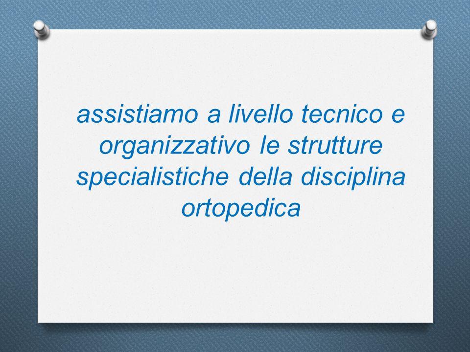 assistiamo a livello tecnico e organizzativo le strutture specialistiche della disciplina ortopedica