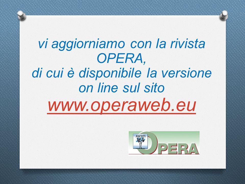 vi aggiorniamo con la rivista OPERA, di cui è disponibile la versione on line sul sito www.operaweb.eu