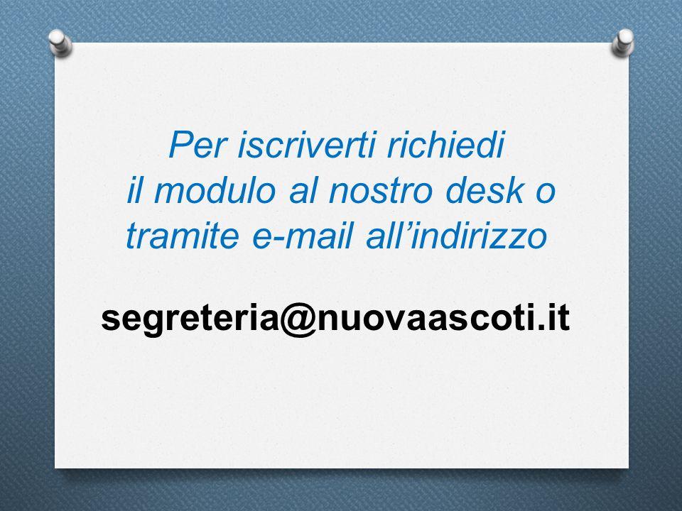Per iscriverti richiedi il modulo al nostro desk o tramite e-mail all'indirizzo segreteria@nuovaascoti.it