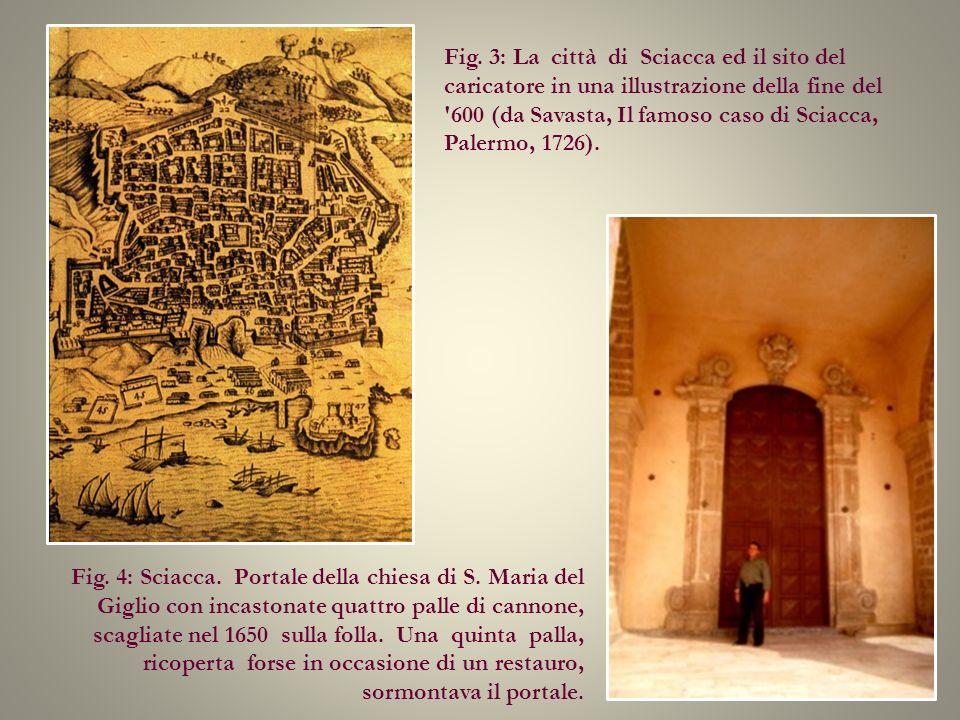 Fig. 3: La città di Sciacca ed il sito del caricatore in una illustrazione della fine del 600 (da Savasta, Il famoso caso di Sciacca, Palermo, 1726).