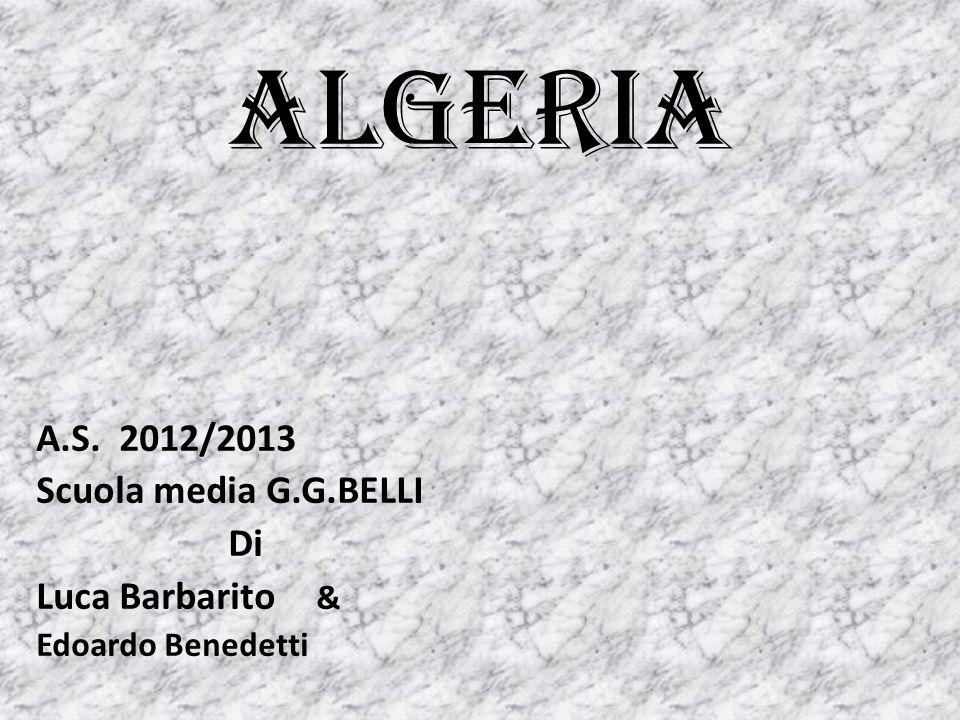 algeria A.S. 2012/2013 Scuola media G.G.BELLI Di Luca Barbarito &