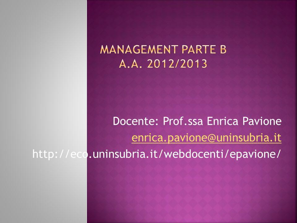 MANAGEMENT PARTE B a.a. 2012/2013 Docente: Prof.ssa Enrica Pavione
