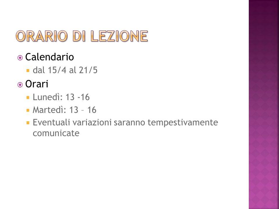 Orario di lezione Calendario Orari dal 15/4 al 21/5 Lunedì: 13 -16