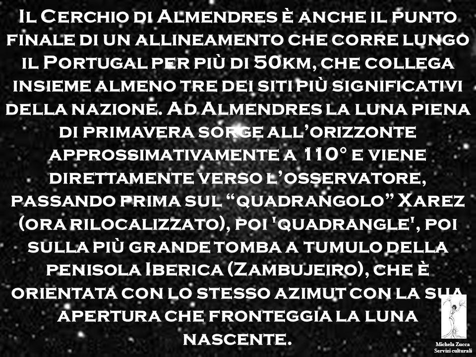 Il Cerchio di Almendres è anche il punto finale di un allineamento che corre lungo il Portugal per più di 50km, che collega insieme almeno tre dei siti più significativi della nazione. Ad Almendres la luna piena di primavera sorge all'orizzonte approssimativamente a 110° e viene direttamente verso l'osservatore, passando prima sul quadrangolo Xarez (ora rilocalizzato), poi quadrangle , poi sulla più grande tomba a tumulo della penisola Iberica (Zambujeiro), che è orientata con lo stesso azimut con la sua apertura che fronteggia la luna nascente.