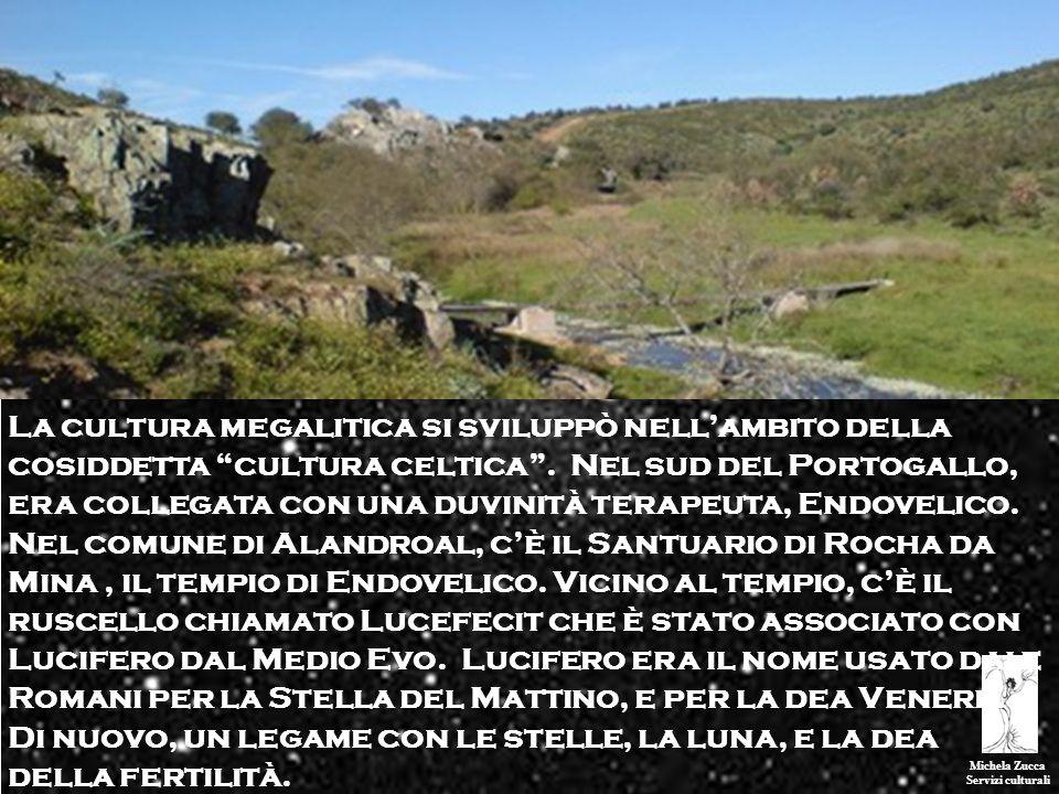 La cultura megalitica si sviluppò nell'ambito della cosiddetta cultura celtica . Nel sud del Portogallo, era collegata con una duvinità terapeuta, Endovelico. Nel comune di Alandroal, c'è il Santuario di Rocha da Mina , il tempio di Endovelico. Vicino al tempio, c'è il ruscello chiamato Lucefecit che è stato associato con Lucifero dal Medio Evo. Lucifero era il nome usato dai e Romani per la Stella del Mattino, e per la dea Venere. Di nuovo, un legame con le stelle, la luna, e la dea della fertilità.