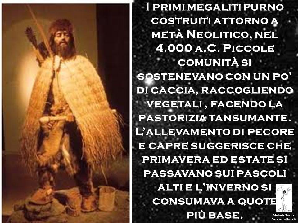 I primi megaliti furno costruiti attorno a metà Neolitico, nel 4.000 a.C. Piccole comunità si sostenevano con un po' di caccia, raccogliendo vegetali , facendo la pastorizia tansumante. L'allevamento di pecore e capre suggerisce che primavera ed estate si passavano sui pascoli alti e l'inverno si consumava a quote
