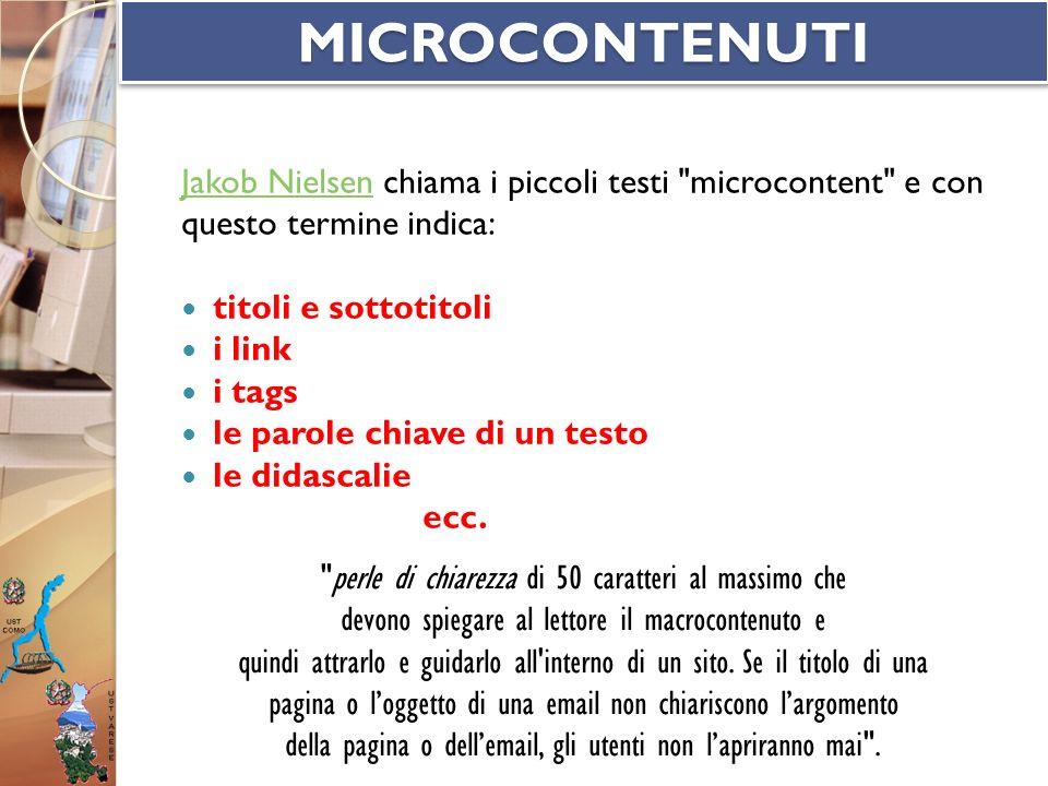 MICROCONTENUTI Jakob Nielsen chiama i piccoli testi microcontent e con. questo termine indica: titoli e sottotitoli.