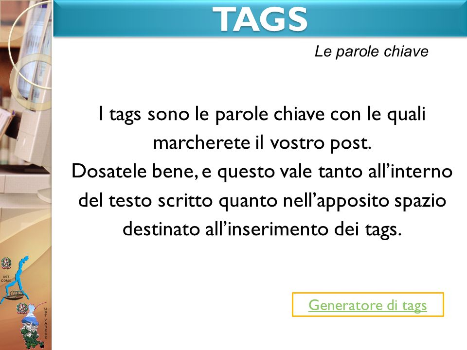 TAGS I tags sono le parole chiave con le quali