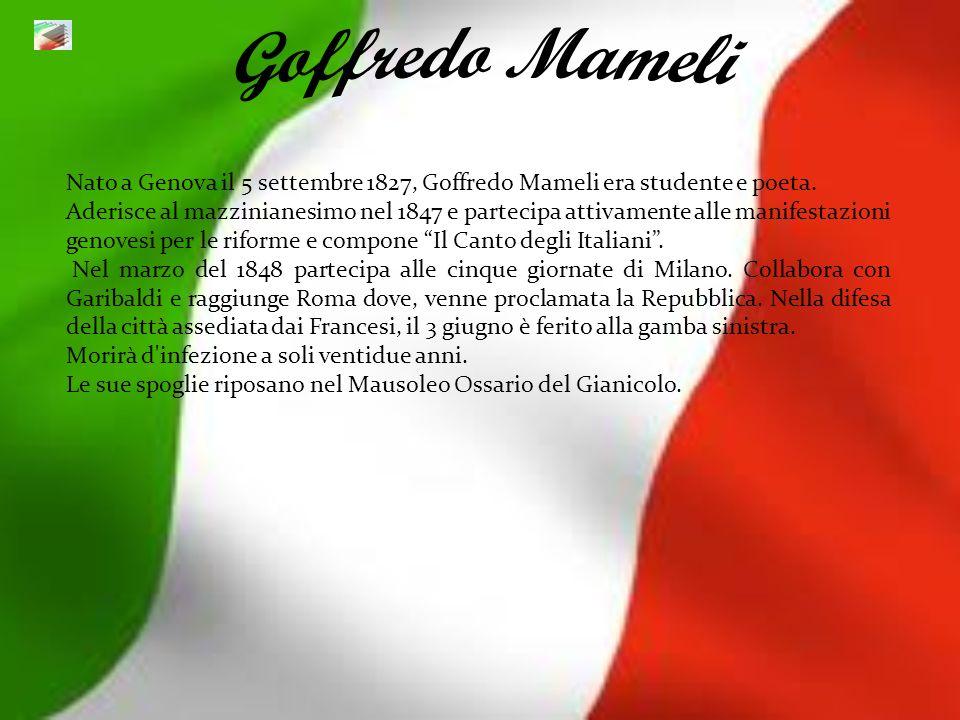 Goffredo MameliNato a Genova il 5 settembre 1827, Goffredo Mameli era studente e poeta.