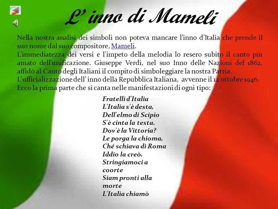 L' inno di MameliNella nostra analisi dei simboli non poteva mancare l'inno d'Italia che prende il suo nome dal suo compositore, Mameli.