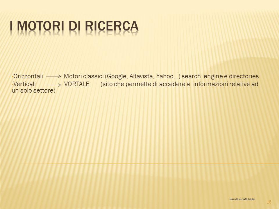 I motori di ricercaOrizzontali Motori classici (Google, Altavista, Yahoo…) search engine e directories.